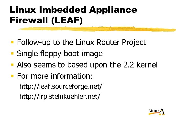Linux Imbedded Appliance Firewall (LEAF) § § Follow-up to the Linux Router Project Single