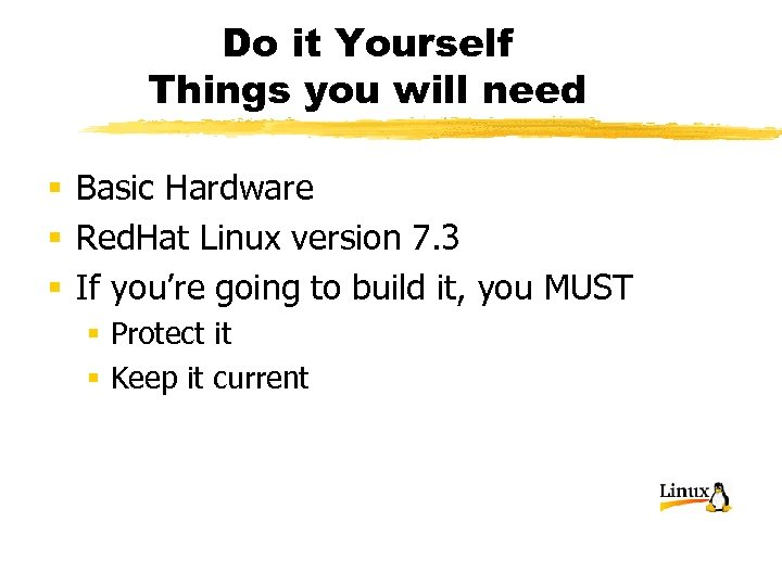 Do it Yourself Things you will need § Basic Hardware § Red. Hat Linux