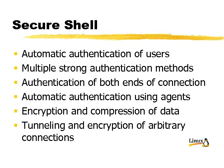 Secure Shell § § § Automatic authentication of users Multiple strong authentication methods Authentication