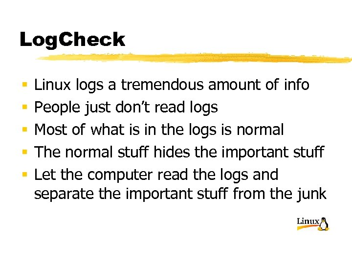 Log. Check § § § Linux logs a tremendous amount of info People just