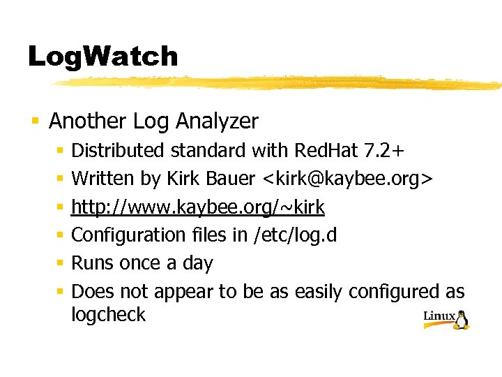 Log. Watch § Another Log Analyzer § § § Distributed standard with Red. Hat