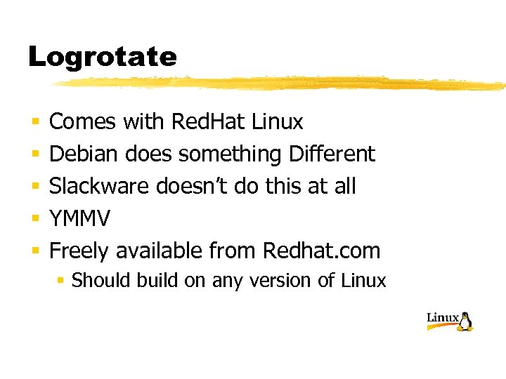 Logrotate § § § Comes with Red. Hat Linux Debian does something Different Slackware