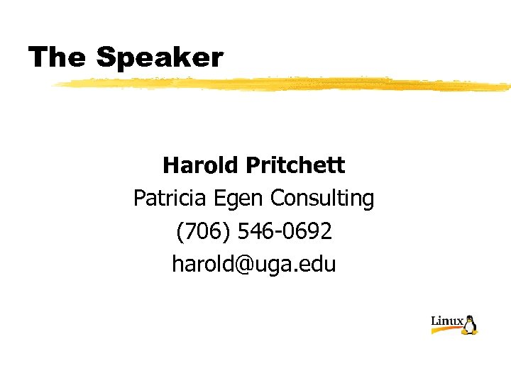 The Speaker Harold Pritchett Patricia Egen Consulting (706) 546 -0692 harold@uga. edu