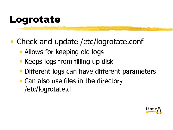 Logrotate § Check and update /etc/logrotate. conf § § Allows for keeping old logs