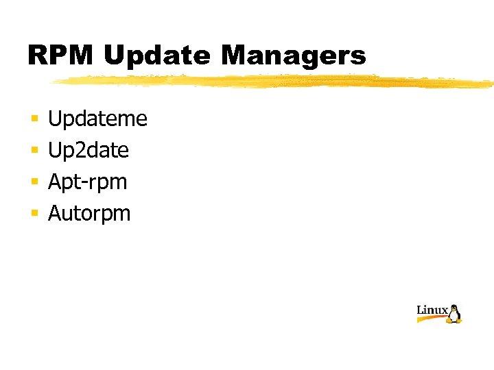 RPM Update Managers § § Updateme Up 2 date Apt-rpm Autorpm