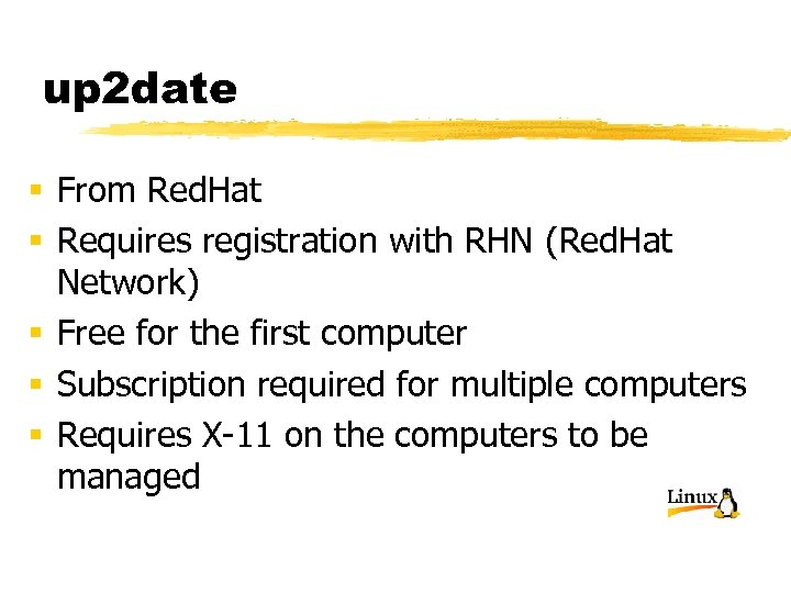 up 2 date § From Red. Hat § Requires registration with RHN (Red. Hat