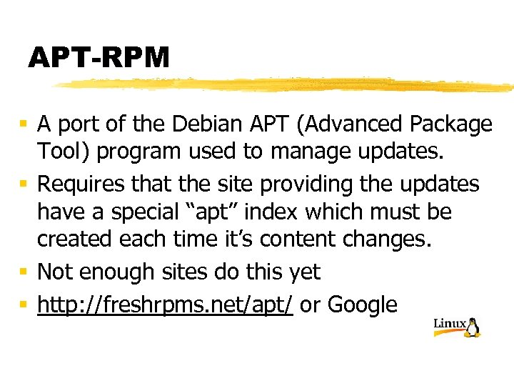 APT-RPM § A port of the Debian APT (Advanced Package Tool) program used to
