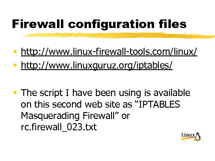 Firewall configuration files § http: //www. linux-firewall-tools. com/linux/ § http: //www. linuxguruz. org/iptables/ §