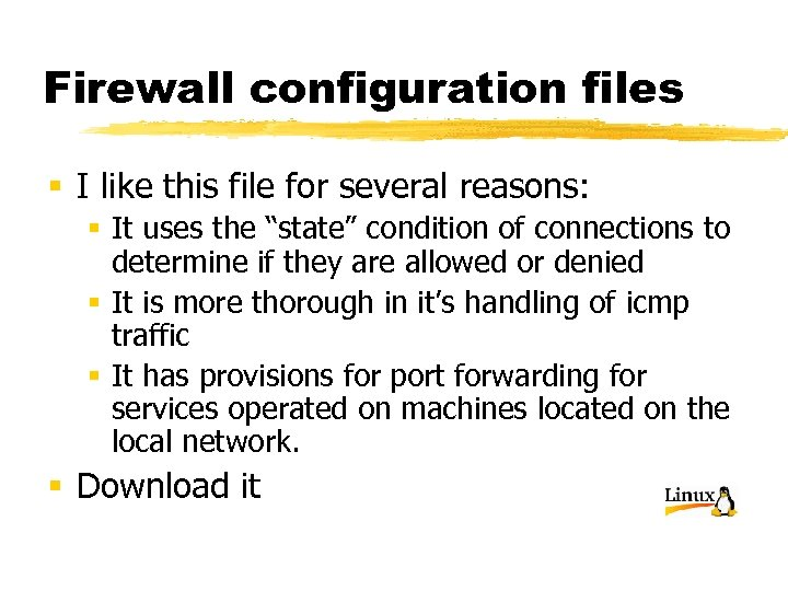 Firewall configuration files § I like this file for several reasons: § It uses