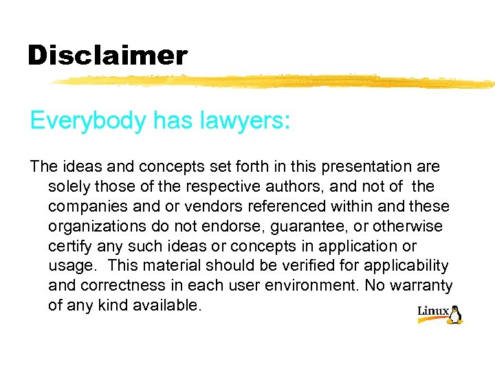 Disclaimer Everybody has lawyers: The ideas and concepts set forth in this presentation are