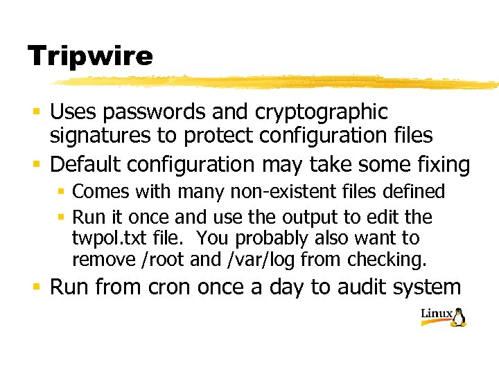 Tripwire § Uses passwords and cryptographic signatures to protect configuration files § Default configuration