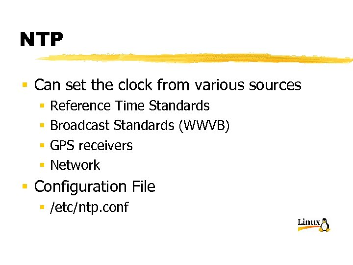 NTP § Can set the clock from various sources § § Reference Time Standards