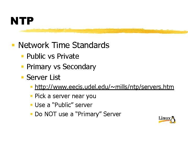 NTP § Network Time Standards § Public vs Private § Primary vs Secondary §