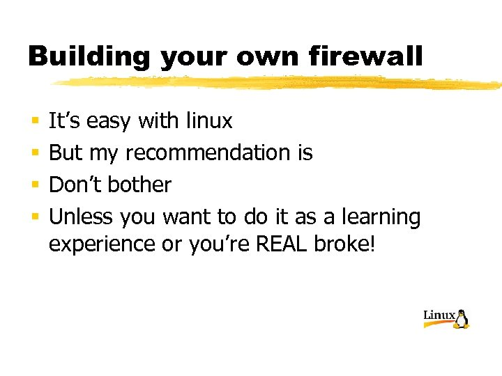 Building your own firewall § § It's easy with linux But my recommendation is