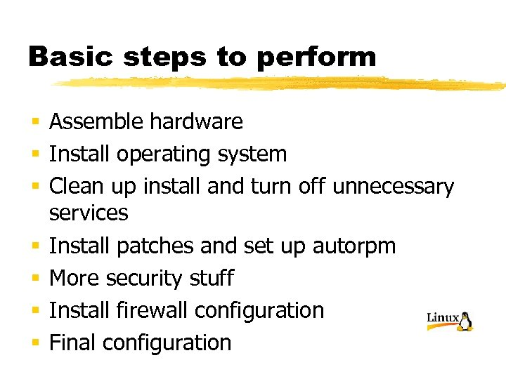 Basic steps to perform § Assemble hardware § Install operating system § Clean up