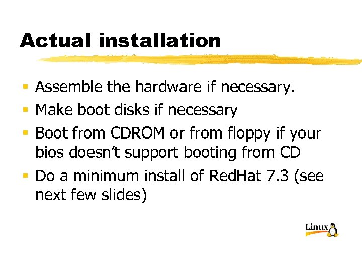 Actual installation § Assemble the hardware if necessary. § Make boot disks if necessary
