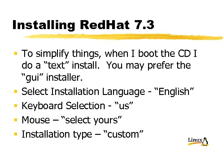 Installing Red. Hat 7. 3 § To simplify things, when I boot the CD