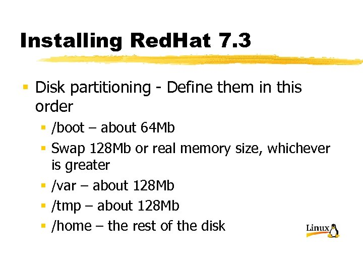 Installing Red. Hat 7. 3 § Disk partitioning - Define them in this order
