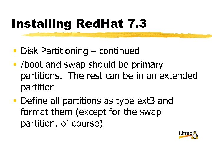 Installing Red. Hat 7. 3 § Disk Partitioning – continued § /boot and swap