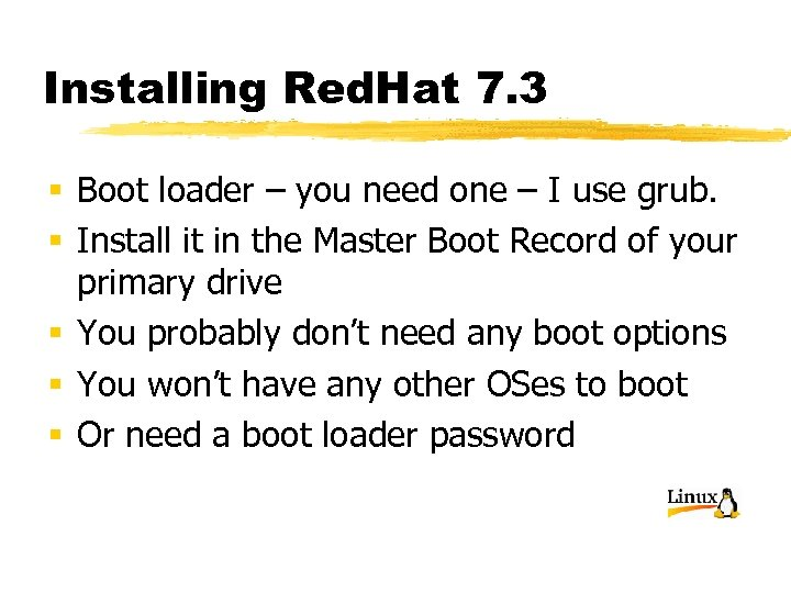 Installing Red. Hat 7. 3 § Boot loader – you need one – I