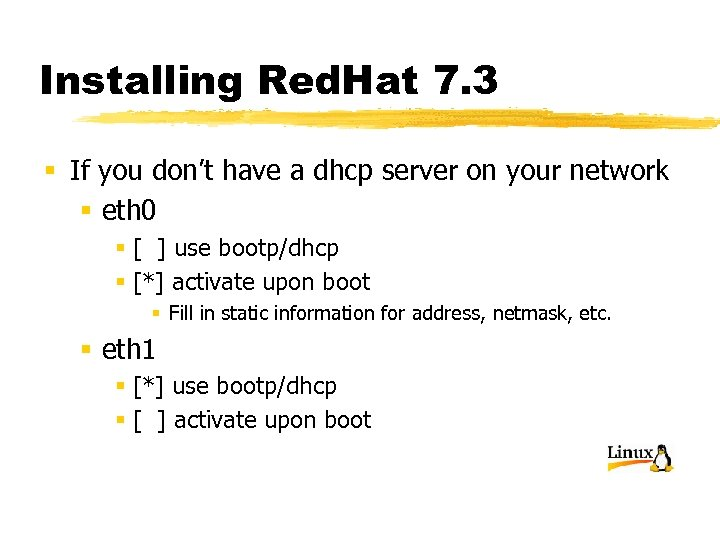 Installing Red. Hat 7. 3 § If you don't have a dhcp server on
