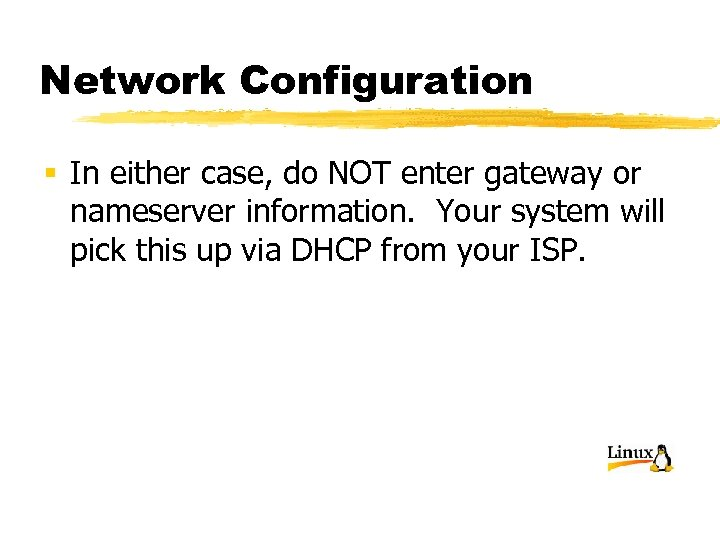 Network Configuration § In either case, do NOT enter gateway or nameserver information. Your