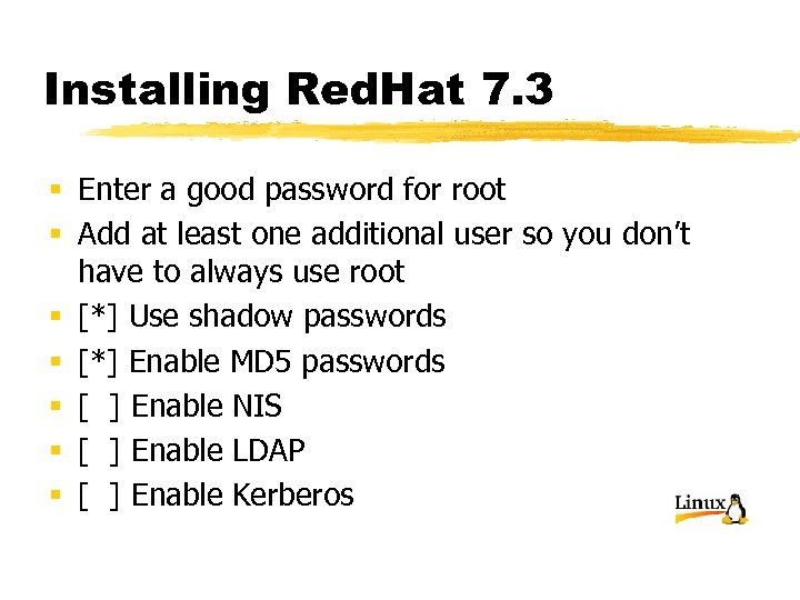 Installing Red. Hat 7. 3 § Enter a good password for root § Add