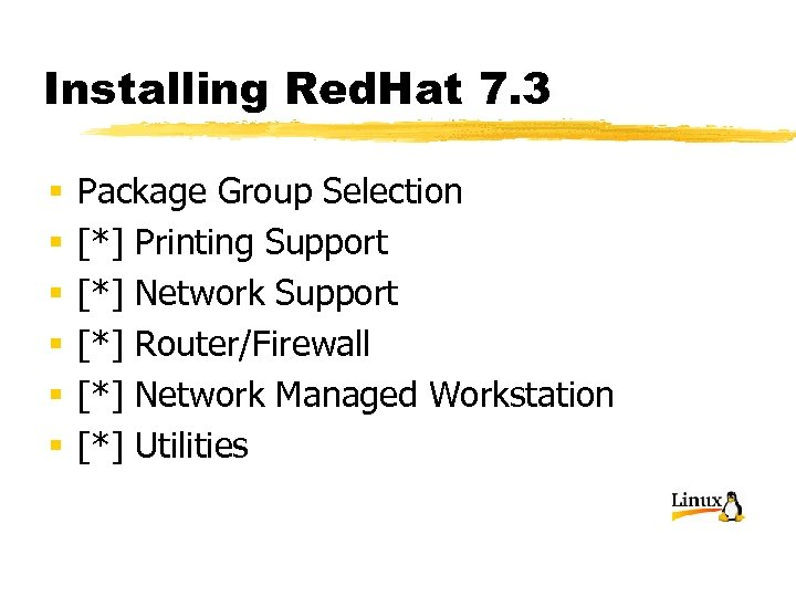 Installing Red. Hat 7. 3 § § § Package Group Selection [*] Printing Support