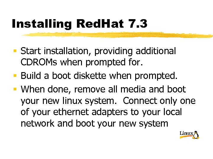 Installing Red. Hat 7. 3 § Start installation, providing additional CDROMs when prompted for.