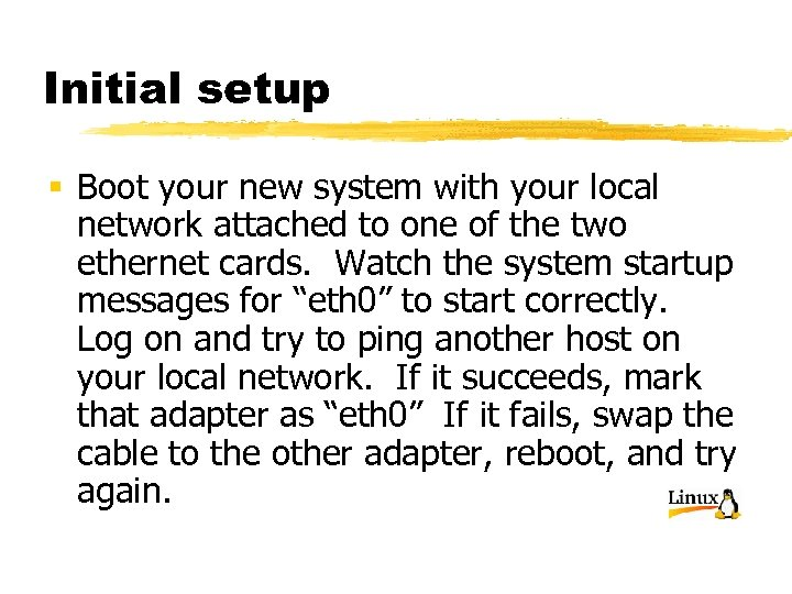 Initial setup § Boot your new system with your local network attached to one