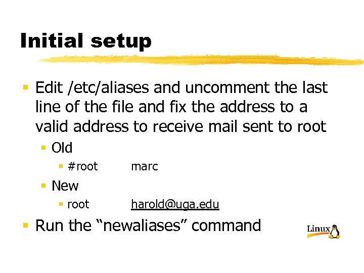 Initial setup § Edit /etc/aliases and uncomment the last line of the file and