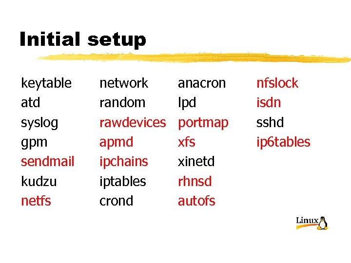 Initial setup keytable atd syslog gpm sendmail kudzu netfs network random rawdevices apmd ipchains