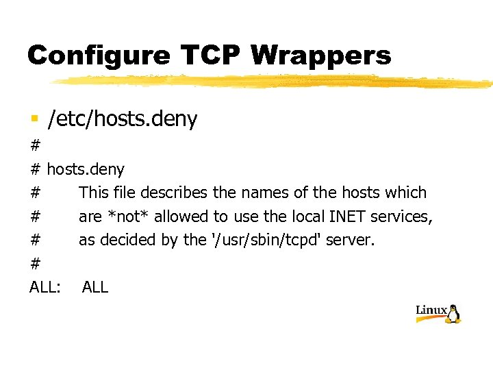 Configure TCP Wrappers § /etc/hosts. deny # # hosts. deny # This file describes