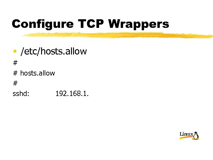 Configure TCP Wrappers § /etc/hosts. allow # # hosts. allow # sshd: 192. 168.