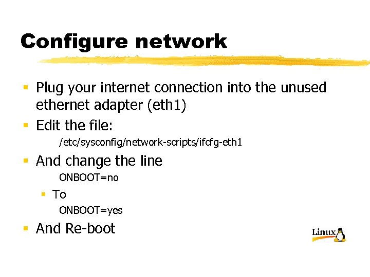 Configure network § Plug your internet connection into the unused ethernet adapter (eth 1)