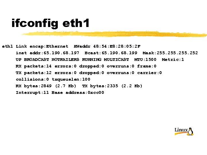 ifconfig eth 1 Link encap: Ethernet HWaddr 48: 54: E 8: 28: 05: 2