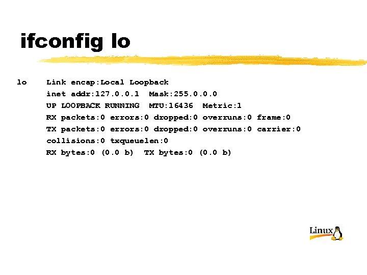 ifconfig lo lo Link encap: Local Loopback inet addr: 127. 0. 0. 1 Mask: