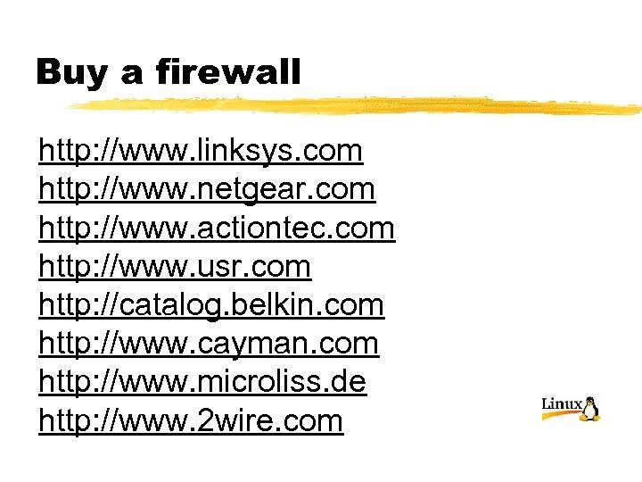 Buy a firewall http: //www. linksys. com http: //www. netgear. com http: //www. actiontec.