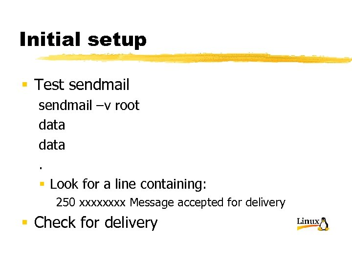 Initial setup § Test sendmail –v root data. § Look for a line containing: