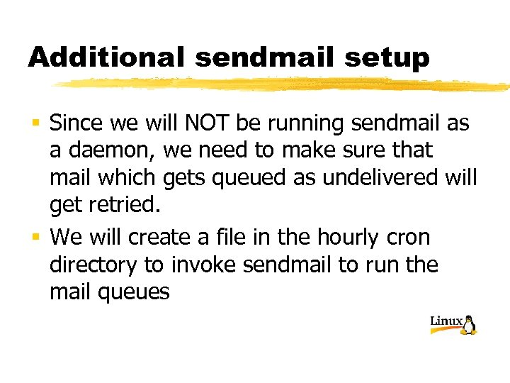Additional sendmail setup § Since we will NOT be running sendmail as a daemon,