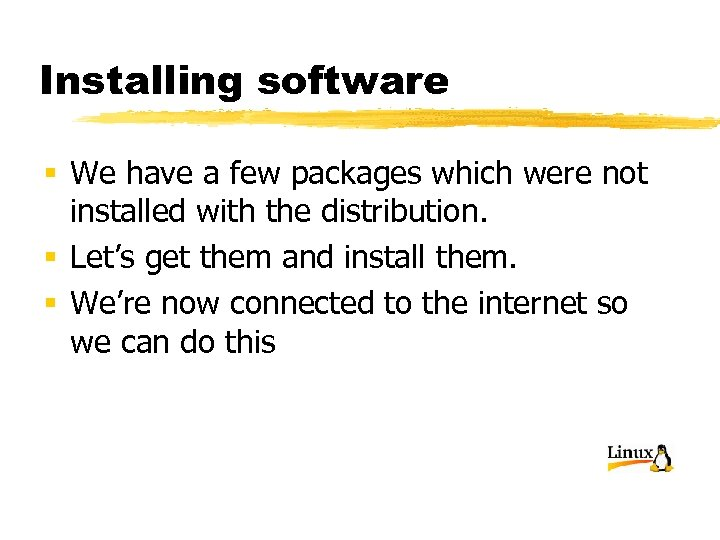 Installing software § We have a few packages which were not installed with the