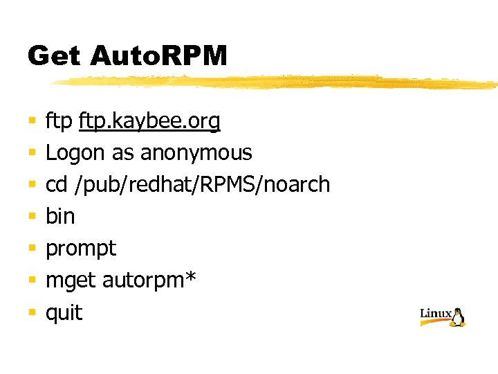 Get Auto. RPM § § § § ftp. kaybee. org Logon as anonymous cd