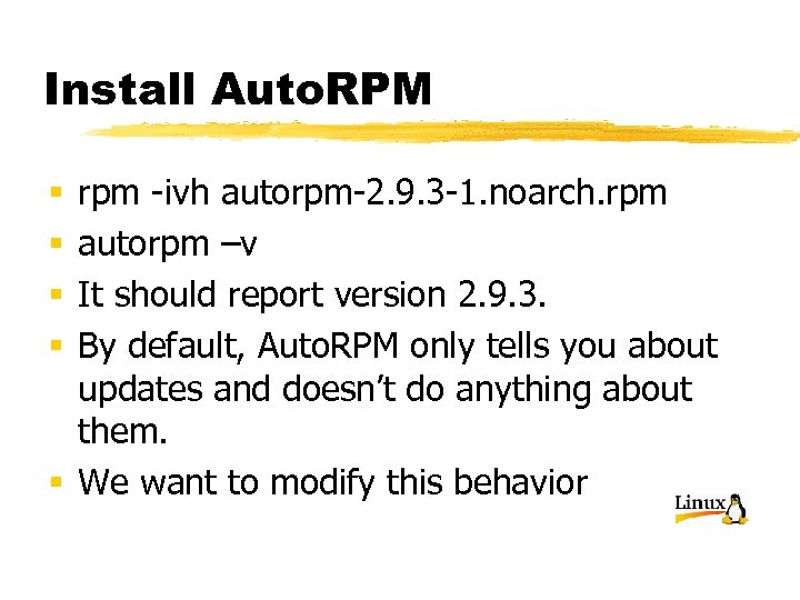 Install Auto. RPM rpm -ivh autorpm-2. 9. 3 -1. noarch. rpm autorpm –v It