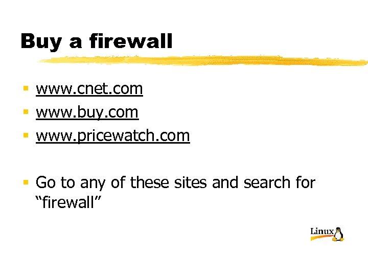 Buy a firewall § www. cnet. com § www. buy. com § www. pricewatch.