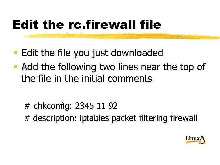 Edit the rc. firewall file § Edit the file you just downloaded § Add