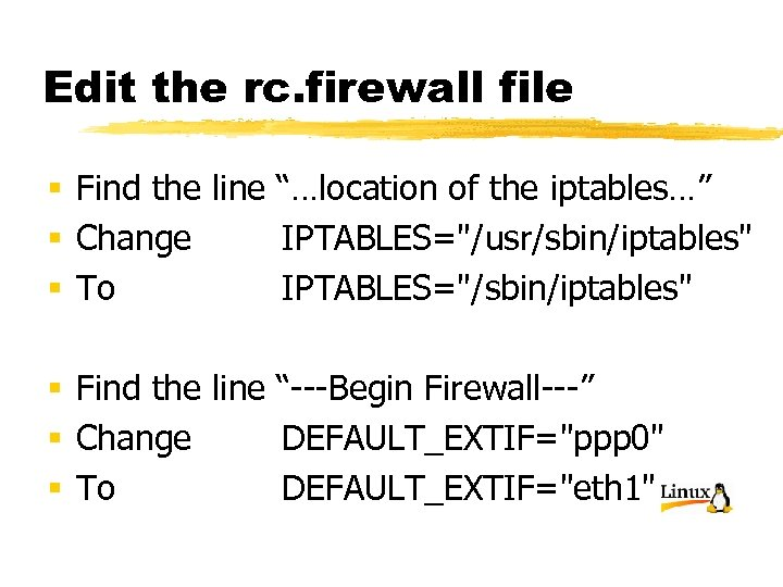 """Edit the rc. firewall file § Find the line """"…location of the iptables…"""" §"""