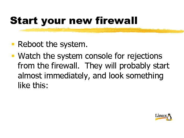 Start your new firewall § Reboot the system. § Watch the system console for