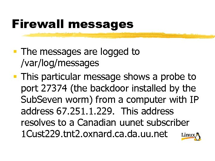 Firewall messages § The messages are logged to /var/log/messages § This particular message shows