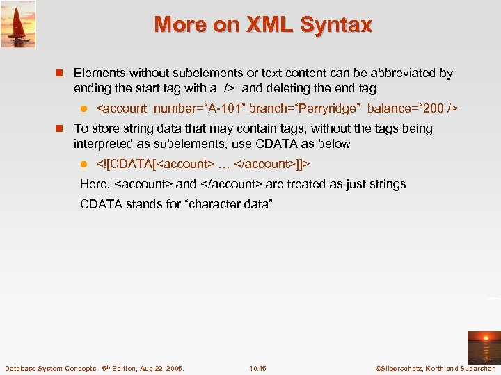 More on XML Syntax n Elements without subelements or text content can be abbreviated