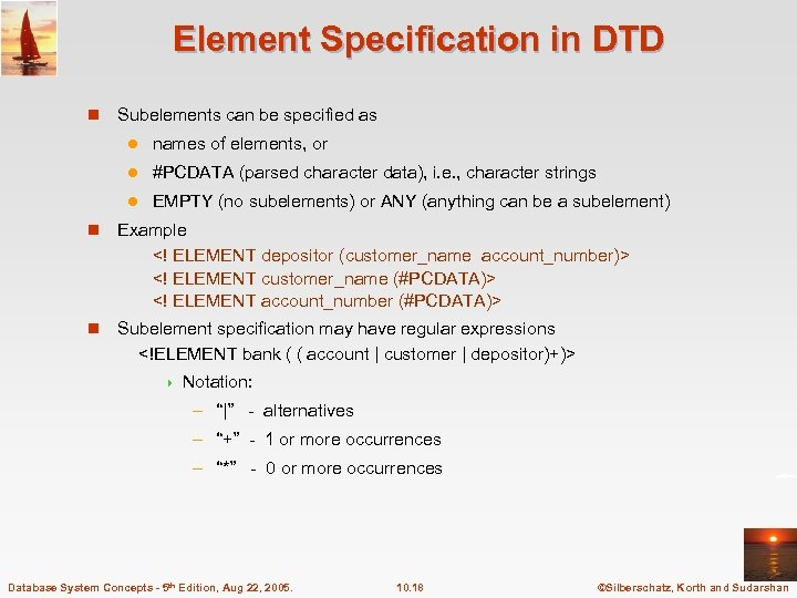 Element Specification in DTD n Subelements can be specified as l names of elements,